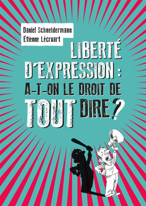 LIBERTE D'EXPRESSION : A-T-ON LE DROIT DE TOUT DIRE ?